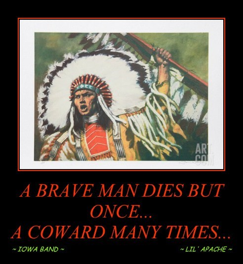 A BRAVE MAN DIES BUT ONCE... A COWARD MANY TIMES...