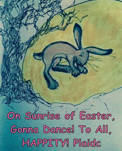 On Sunrise of Easter, Gonna Dance! To All, HAPPITY! Plaidc