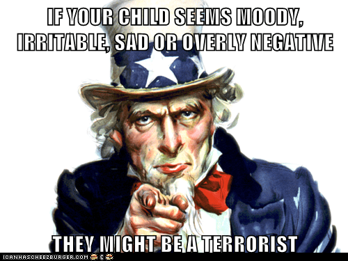 IF YOUR CHILD SEEMS MOODY, IRRITABLE, SAD OR OVERLY NEGATIVE  THEY MIGHT BE A TERRORIST
