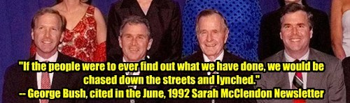 We The People are coming for you Bushes...
