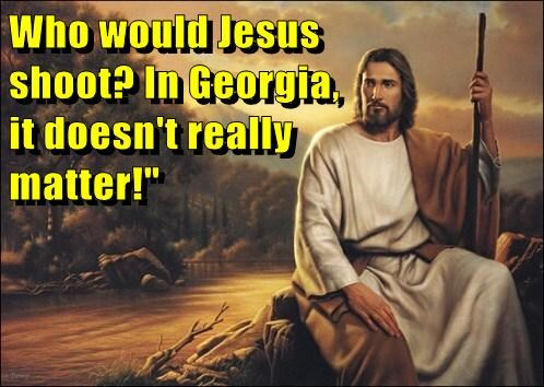 Who would Jesus                                                                               shoot? In Georgia,                                                                    it doesn't really