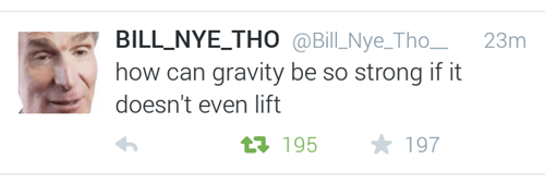 bill nye,do you even lift,Gravity,twitter,failbook,g rated