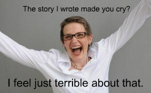 The story I wrote made you cry?