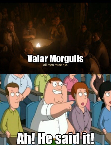 family guy,Game of Thrones,grey worm,valar morgulis