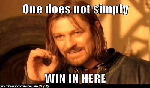 One does not simply  WIN IN HERE