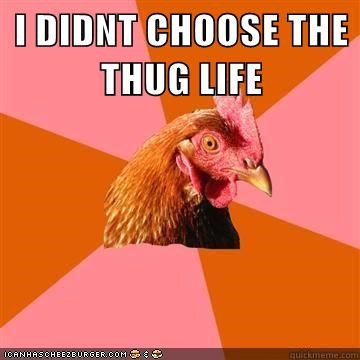 I DIDNT CHOOSE THE THUG LIFE