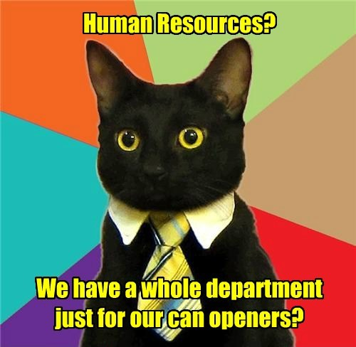 Human Resources?         We have a whole department just for our can openers?