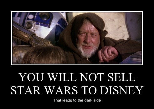 YOU WILL NOT SELL STAR WARS TO DISNEY