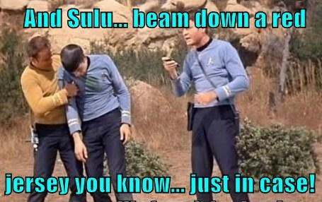 And Sulu... beam down a red   jersey you know... just in case!
