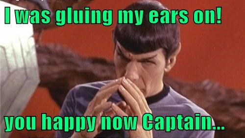 I was gluing my ears on!  you happy now Captain...