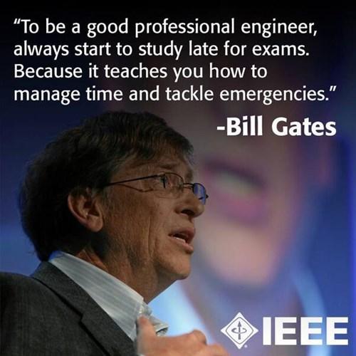 monday thru friday,procrastination,work,engineering,Bill Gates
