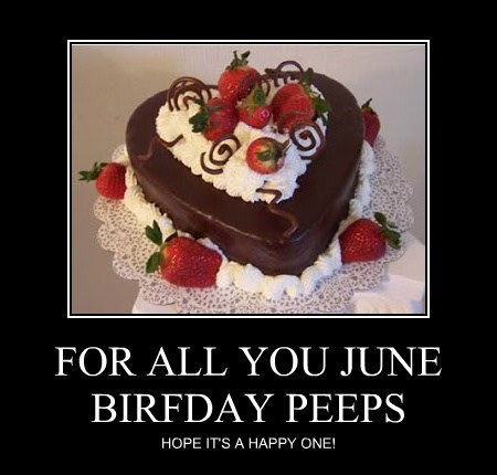 FOR ALL YOU JUNE BIRFDAY PEEPS