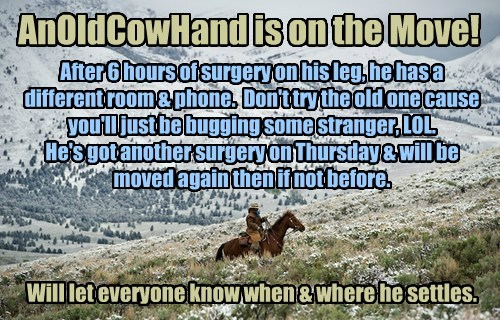 AnOldCowHand is on the Move! Dissregard the older room & phone numbers.