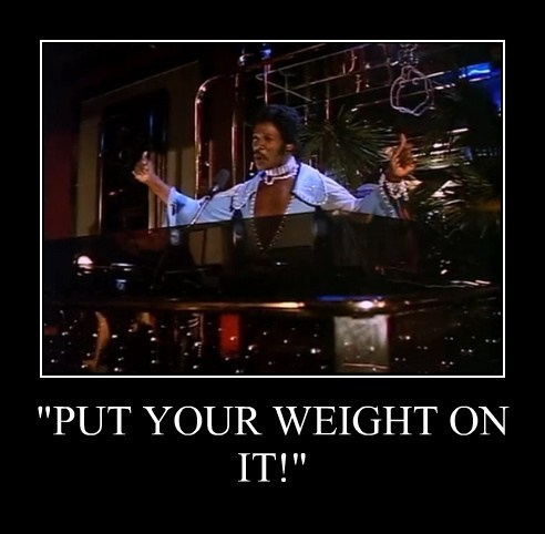 """PUT YOUR WEIGHT ON IT!"""