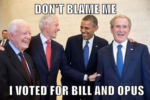 DON'T BLAME ME   I VOTED FOR BILL AND OPUS