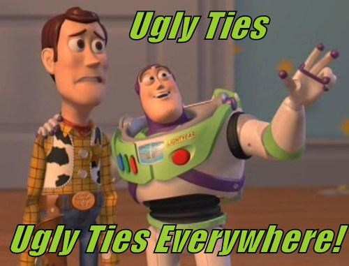 Ugly Ties  Ugly Ties Everywhere!
