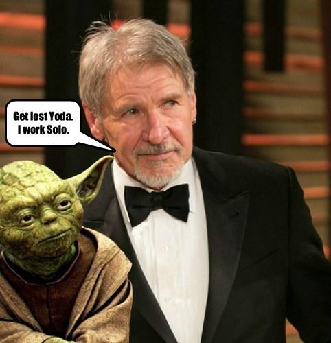 Get lost Yoda. I work Solo.