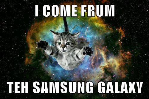 I COME FRUM   TEH SAMSUNG GALAXY