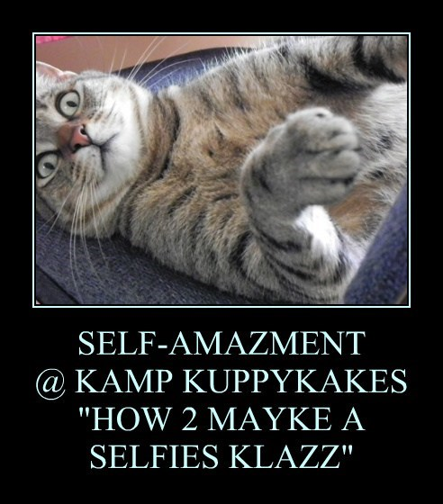 "SELF-AMAZMENT @ KAMP KUPPYKAKES ""HOW 2 MAYKE A SELFIES KLAZZ"""