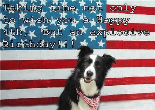 Taking time not only to wish you a Happy 4th,  But an explosive Birthday!!!