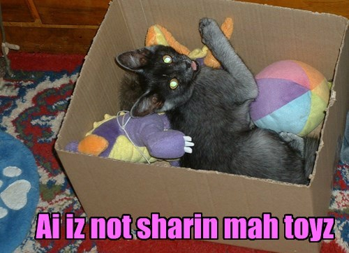 Ai iz not sharin mah toyz