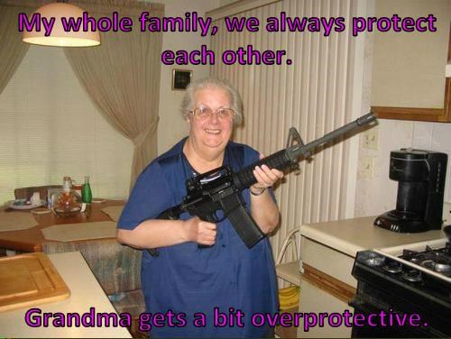 My whole family, we always protect each other.  Grandma gets a bit overprotective.