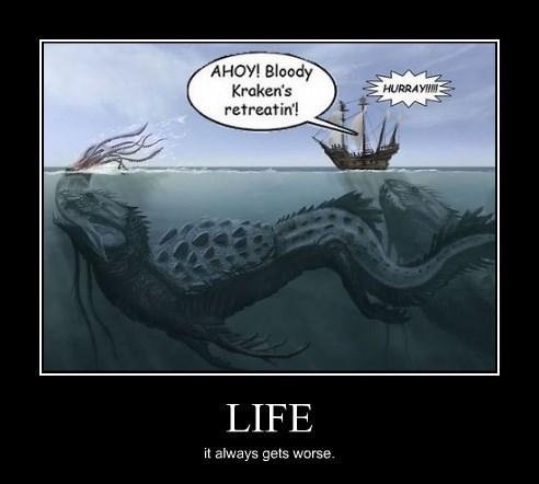 kraken,life,horrible,worse,funny