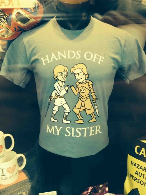 Game of Thrones,funny,star wars,t shirts,sister,dating