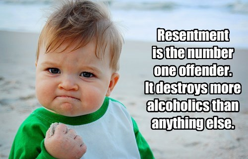 Resentment  is the number one offender.  It destroys more alcoholics than anything else.