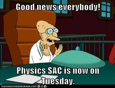 Good news everybody!  Physics SAC is now on Tuesday.