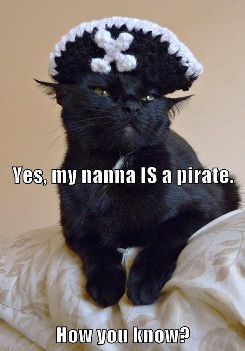 Yes, my nanna IS a pirate. How you know?