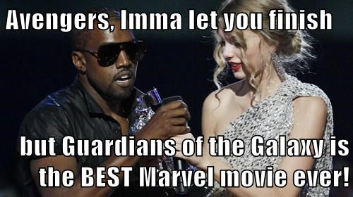 Avengers, Imma let you finish  but Guardians of the Galaxy is the BEST Marvel movie ever!