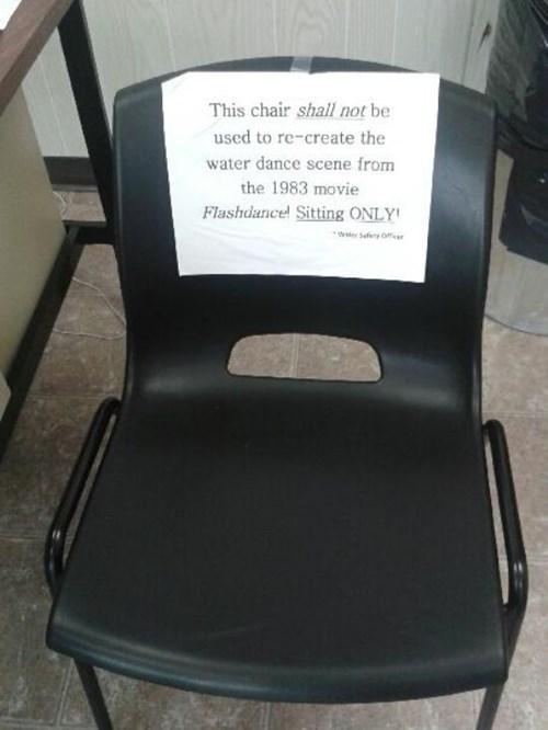 monday thru friday,chair,sign,flashdance