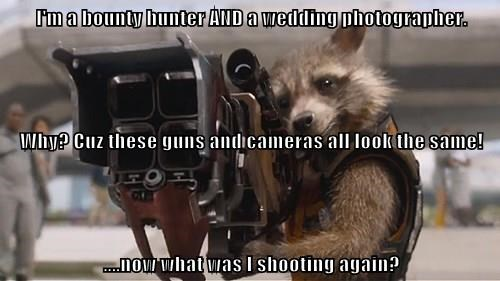 I'm a bounty hunter AND a wedding photographer. Why? Cuz these guns and cameras all look the same! ....now what was I shooting again?