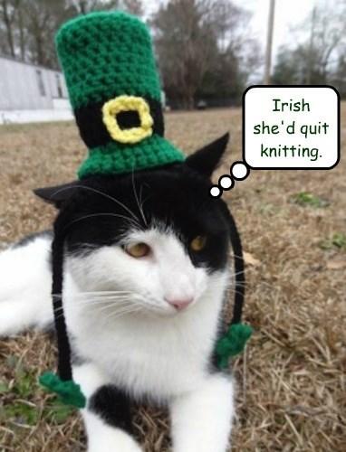 Irish she'd quit knitting.