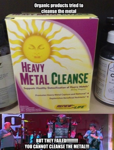 YOU CANNOT CLEANSE THE METAL