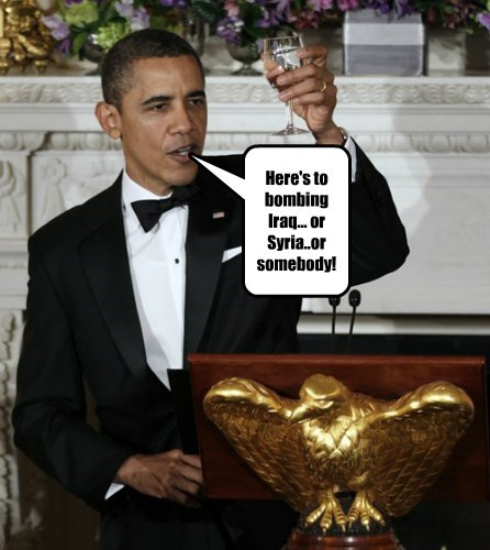 Here's to bombing Iraq... or Syria..or somebody!