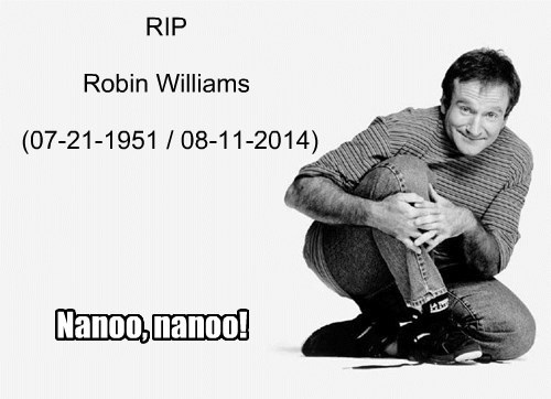 RIP Robin Williams (07-21-1951 / 08-11-2014)