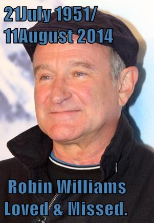 21July 1951/ 11August 2014   Robin Williams  Loved & Missed.