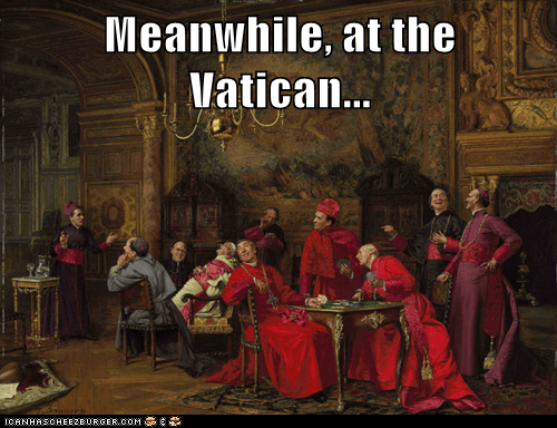 Meanwhile, at the Vatican...