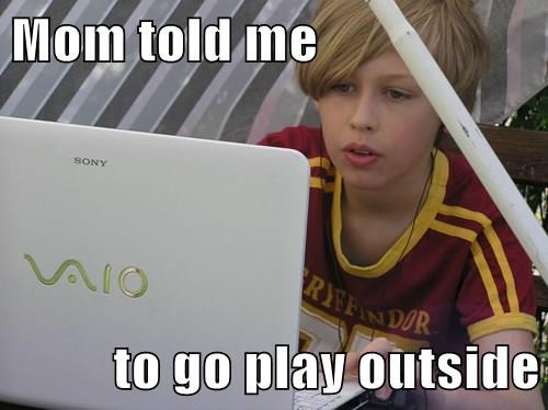 Mom told me  to go play outside