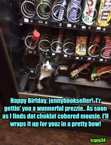 Happy Happy Birfdae for jennybookseller!!  I iz gettin' yu somfin bery tasty dat I knows you'll lubs!