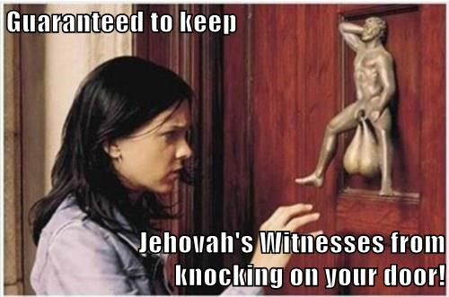 Guaranteed to keep  Jehovah's Witnesses from                                                                                       knocking on your door!