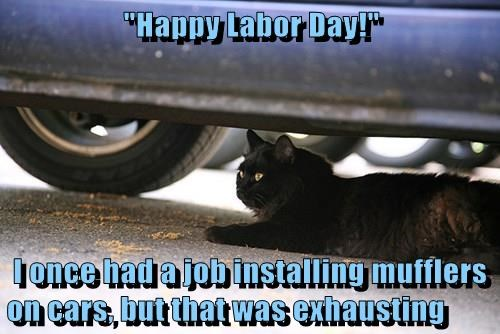 """""""Happy Labor Day!""""   I once had a job installing mufflers on cars, but that was exhausting"""