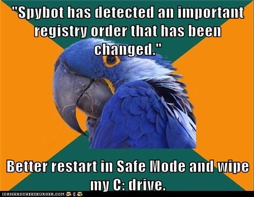 """Spybot has detected an important registry order that has been changed.""  Better restart in Safe Mode and wipe my C: drive."