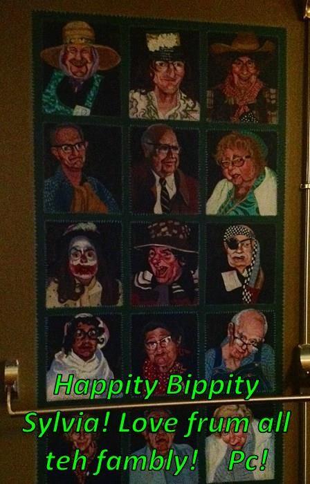 Happity Bippity Sylvia! Love frum all teh fambly!    Pc!