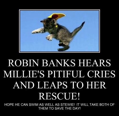 ROBIN BANKS HEARS MILLIE'S PITIFUL CRIES AND LEAPS TO HER RESCUE!