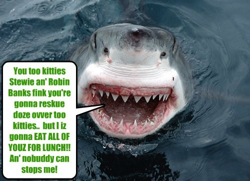 A cruel an' ferocious shark taunts Stewie an' Robin Banks as dey attempt to rescue Millie an' Godfather Kitteh!