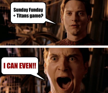 Sunday Funday + Titans game?