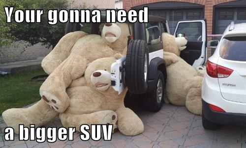 Your gonna need  a bigger SUV